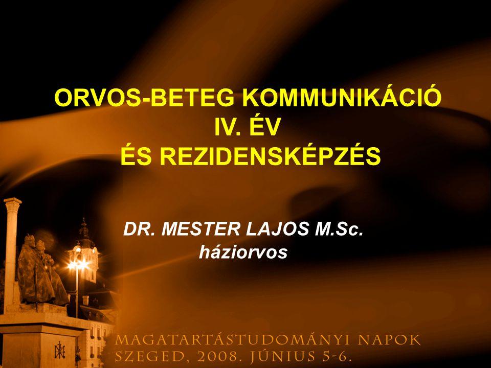 DR. MESTER LAJOS M.Sc. háziorvos ORVOS-BETEG KOMMUNIKÁCIÓ IV. ÉV ÉS REZIDENSKÉPZÉS