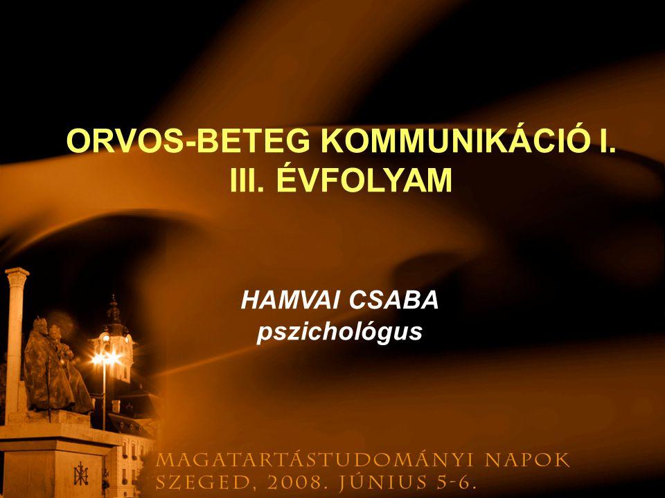 HAMVAI CSABA pszichológus ORVOS-BETEG KOMMUNIKÁCIÓ I. III. ÉVFOLYAM