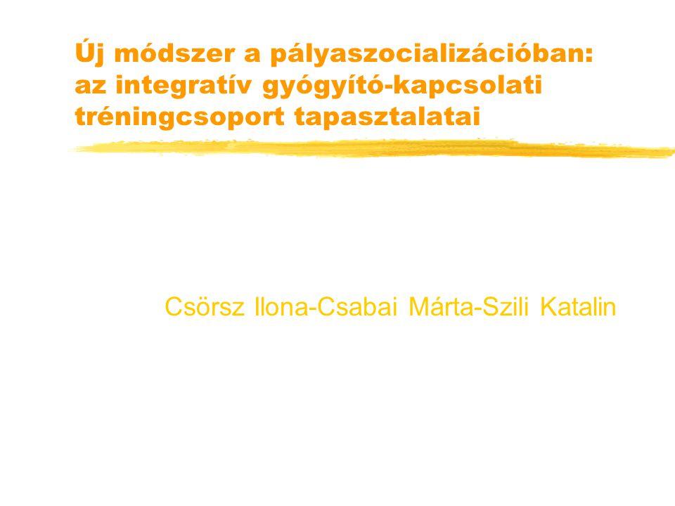 Új módszer a pályaszocializációban: az integratív gyógyító-kapcsolati tréningcsoport tapasztalatai Csörsz Ilona-Csabai Márta-Szili Katalin