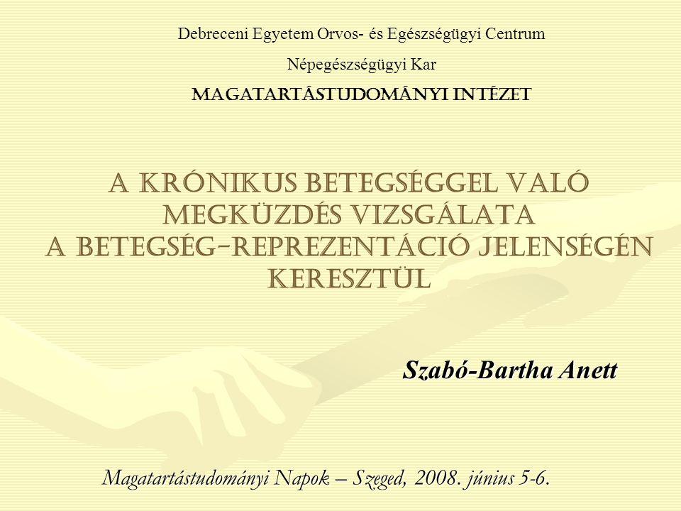 Szabó-Bartha Anett Szabó-Bartha Anett A KRÓNIKUS BETEGSÉGGEL VALÓ MEGKÜZDÉS VIZSGÁLATA A BETEGSÉG-REPREZENTÁCIÓ JELENSÉGÉN KERESZTÜL Debreceni Egyetem