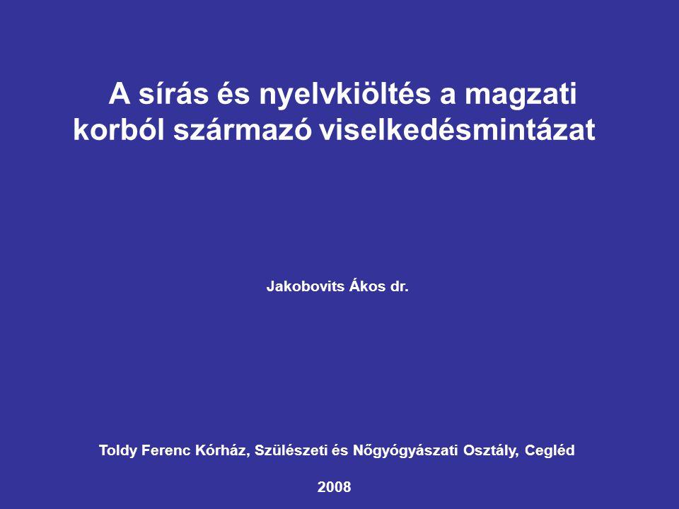 A sírás és nyelvkiöltés a magzati korból származó viselkedésmintázat Jakobovits Ákos dr. Toldy Ferenc Kórház, Szülészeti és Nőgyógyászati Osztály, Ceg
