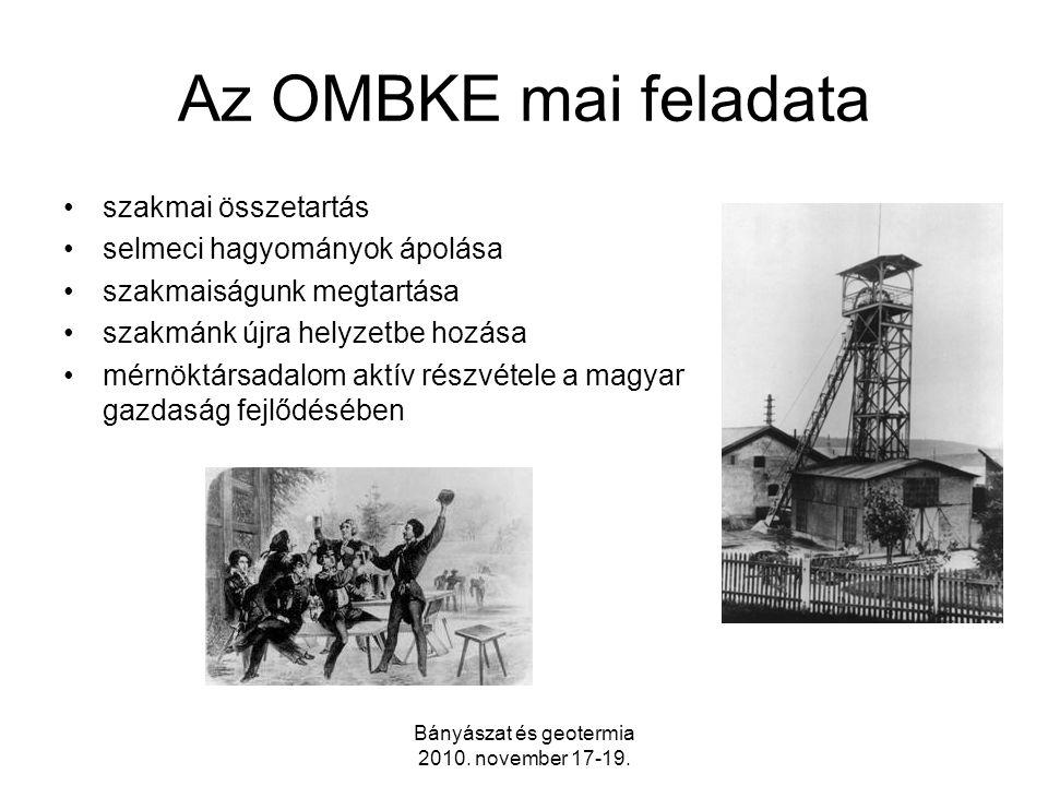 Bányászat és geotermia 2010. november 17-19. Az OMBKE mai feladata szakmai összetartás selmeci hagyományok ápolása szakmaiságunk megtartása szakmánk ú