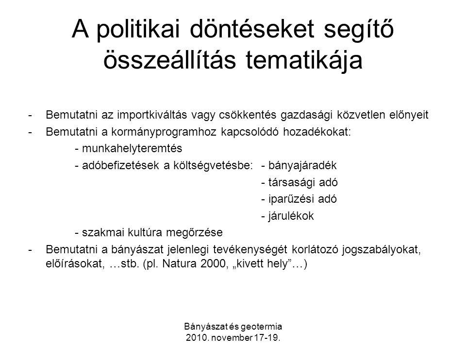 Bányászat és geotermia 2010. november 17-19. A politikai döntéseket segítő összeállítás tematikája -Bemutatni az importkiváltás vagy csökkentés gazdas