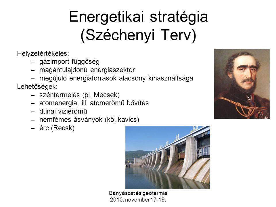Bányászat és geotermia 2010. november 17-19. Energetikai stratégia (Széchenyi Terv) Helyzetértékelés: –gázimport függőség –magántulajdonú energiaszekt