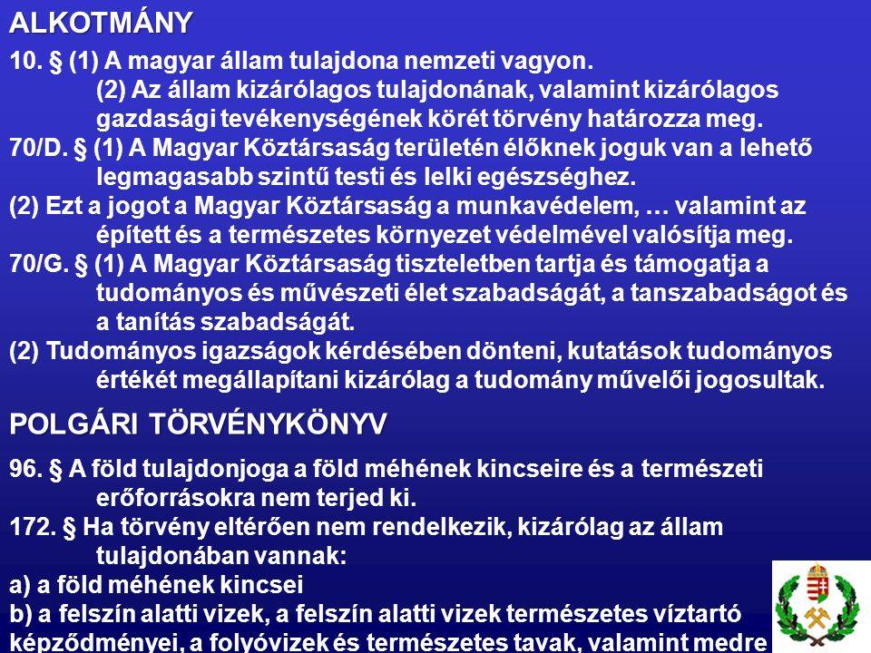 ALKOTMÁNY 10. § (1) A magyar állam tulajdona nemzeti vagyon. (2) Az állam kizárólagos tulajdonának, valamint kizárólagos gazdasági tevékenységének kör