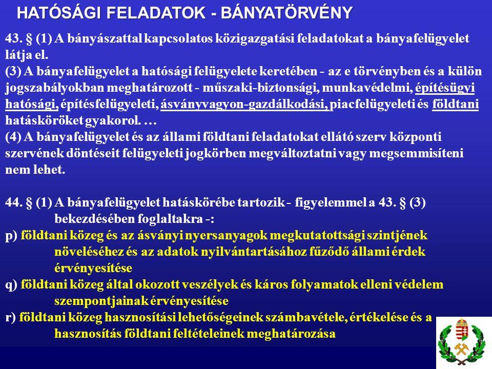HATÓSÁGI FELADATOK - BÁNYATÖRVÉNY 43. § (1) A bányászattal kapcsolatos közigazgatási feladatokat a bányafelügyelet látja el. (3) A bányafelügyelet a h