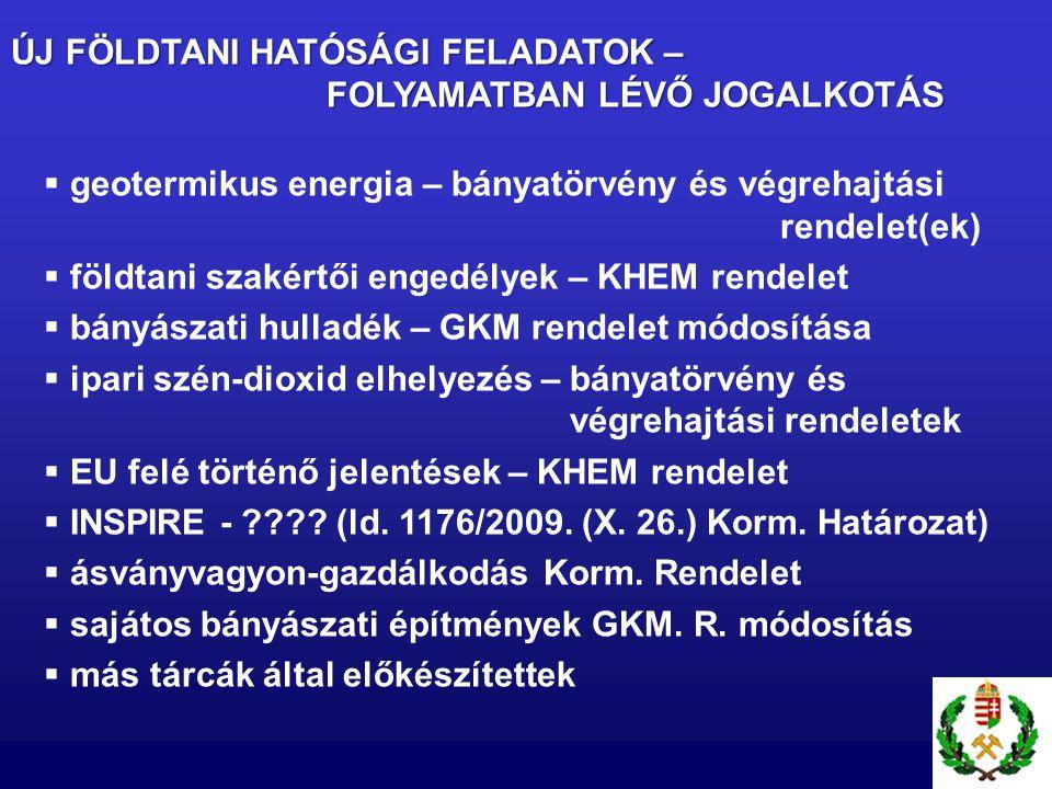 ÚJ FÖLDTANI HATÓSÁGI FELADATOK – FOLYAMATBAN LÉVŐ JOGALKOTÁS  geotermikus energia – bányatörvény és végrehajtási rendelet(ek)  földtani szakértői en