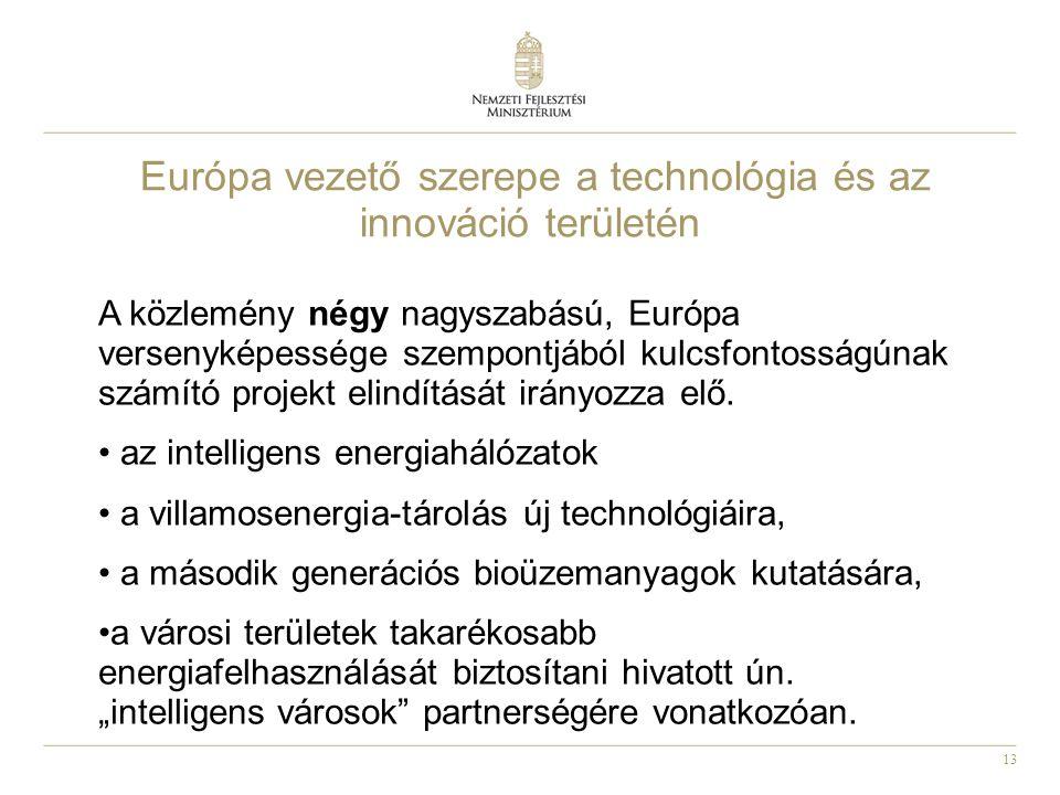 13 Európa vezető szerepe a technológia és az innováció területén A közlemény négy nagyszabású, Európa versenyképessége szempontjából kulcsfontosságúnak számító projekt elindítását irányozza elő.
