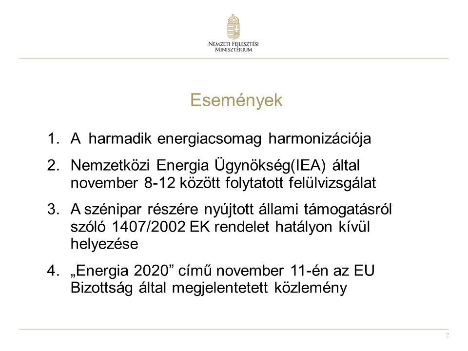 """2 Események 1.A harmadik energiacsomag harmonizációja 2.Nemzetközi Energia Ügynökség(IEA) által november 8-12 között folytatott felülvizsgálat 3.A szénipar részére nyújtott állami támogatásról szóló 1407/2002 EK rendelet hatályon kívül helyezése 4.""""Energia 2020 című november 11-én az EU Bizottság által megjelentetett közlemény"""