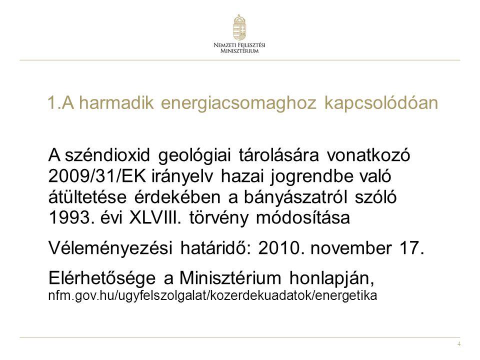 4 1.A harmadik energiacsomaghoz kapcsolódóan A széndioxid geológiai tárolására vonatkozó 2009/31/EK irányelv hazai jogrendbe való átültetése érdekében a bányászatról szóló 1993.