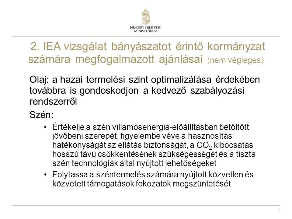 5 2. IEA vizsgálat bányászatot érintő kormányzat számára megfogalmazott ajánlásai (nem végleges) Olaj: a hazai termelési szint optimalizálása érdekébe