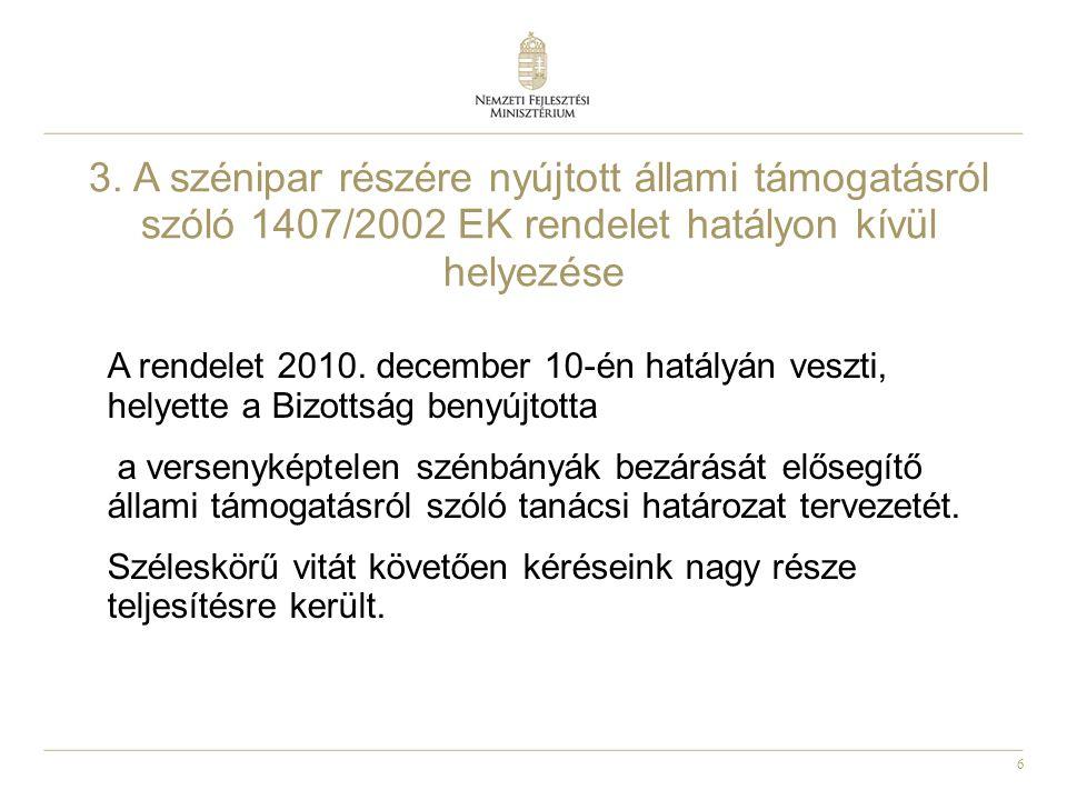 6 3. A szénipar részére nyújtott állami támogatásról szóló 1407/2002 EK rendelet hatályon kívül helyezése A rendelet 2010. december 10-én hatályán ves