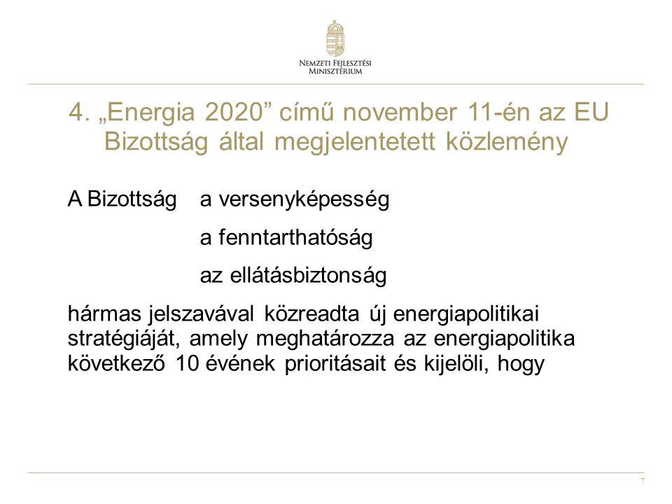 """7 4. """"Energia 2020"""" című november 11-én az EU Bizottság által megjelentetett közlemény A Bizottság a versenyképesség a fenntarthatóság az ellátásbizto"""