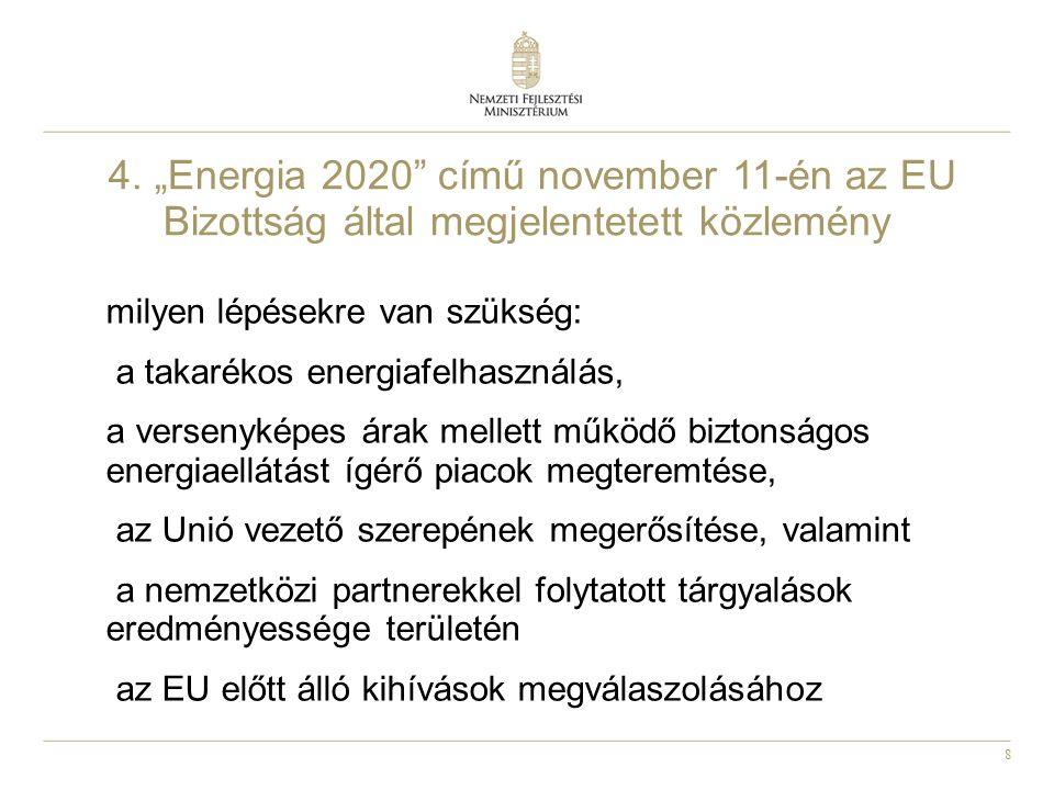"""8 4. """"Energia 2020"""" című november 11-én az EU Bizottság által megjelentetett közlemény milyen lépésekre van szükség: a takarékos energiafelhasználás,"""