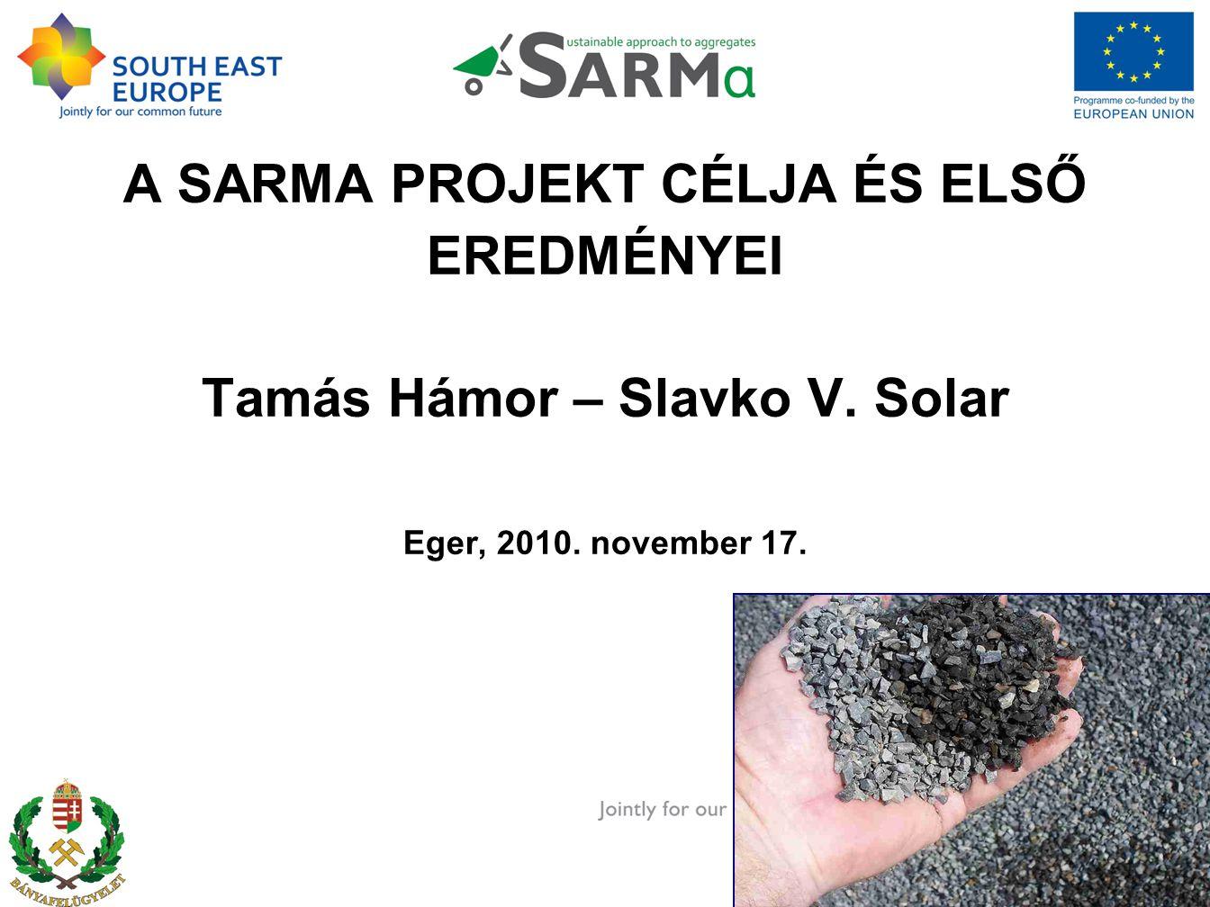 A SARMA PROJEKT CÉLJA ÉS ELSŐ EREDMÉNYEI Tamás Hámor – Slavko V. Solar Eger, 2010. november 17.