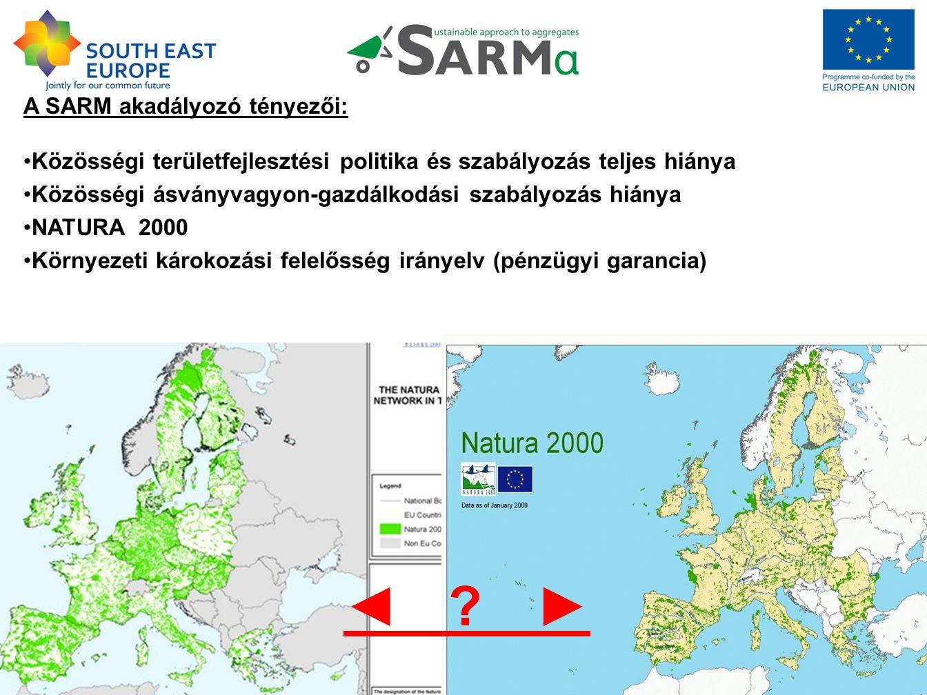 A SARM akadályozó tényezői: Közösségi területfejlesztési politika és szabályozás teljes hiánya Közösségi ásványvagyon-gazdálkodási szabályozás hiánya NATURA 2000 Környezeti károkozási felelősség irányelv (pénzügyi garancia) ◄ ►