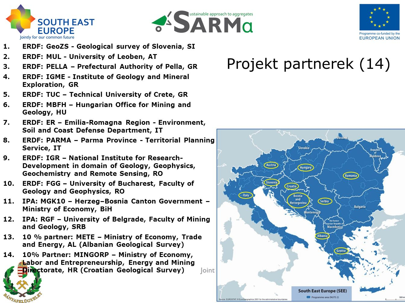 Projekt megfigyelők: 1.MGRS – Ministry of Economy of Slovenia, SI 2.ICMM – Independent Commission for Mines and Minerals, KOSOVO 3.HELLENIC – Hellenic Quarries S.A., GR 4.PAVLIDES – Pavlides S.A., GR 5.RCM – Region of Central Macedonia, GR 6.ACHAIA – Prefecture of Achaia, GR 7.NAMR – National Agency for Mineral Resources, RO 8.WKNOE – Lower Austria Economic Chamber, Crafts and Trades Division, AT 9.…..