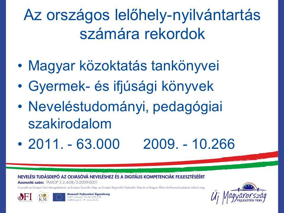 Az országos lelőhely-nyilvántartás számára rekordok Magyar közoktatás tankönyvei Gyermek- és ifjúsági könyvek Neveléstudományi, pedagógiai szakirodalom 2011.