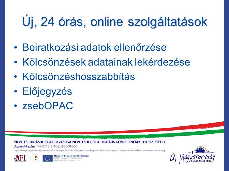 Új, 24 órás, online szolgáltatások Beiratkozási adatok ellenőrzése Kölcsönzések adatainak lekérdezése Kölcsönzéshosszabbítás Előjegyzés zsebOPAC