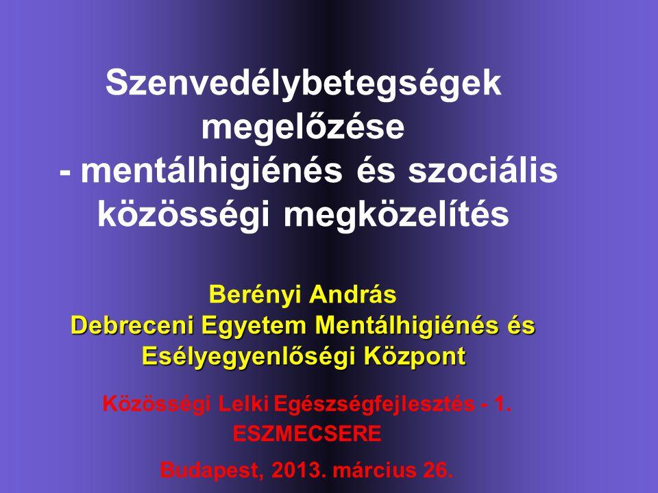 Debreceni Egyetem Mentálhigiénés és Esélyegyenlőségi Központ Szenvedélybetegségek megelőzése - mentálhigiénés és szociális közösségi megközelítés Beré