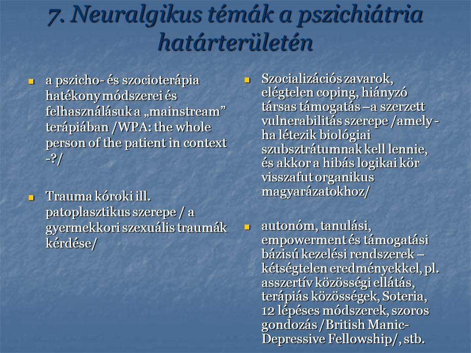 """7. Neuralgikus témák a pszichiátria határterületén a pszicho- és szocioterápia hatékony módszerei és felhasználásuk a """"mainstream"""" terápiában /WPA: th"""