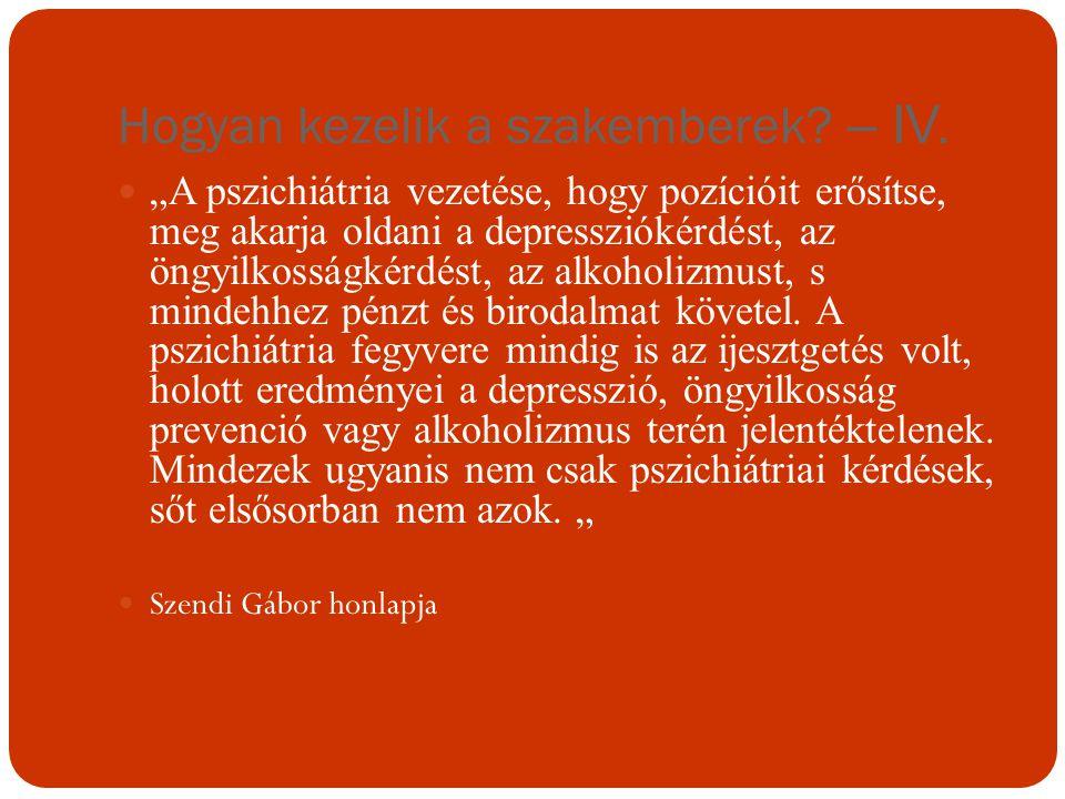 """Hogyan kezelik a szakemberek? – IV. """"A pszichiátria vezetése, hogy pozícióit erősítse, meg akarja oldani a depressziókérdést, az öngyilkosságkérdést,"""