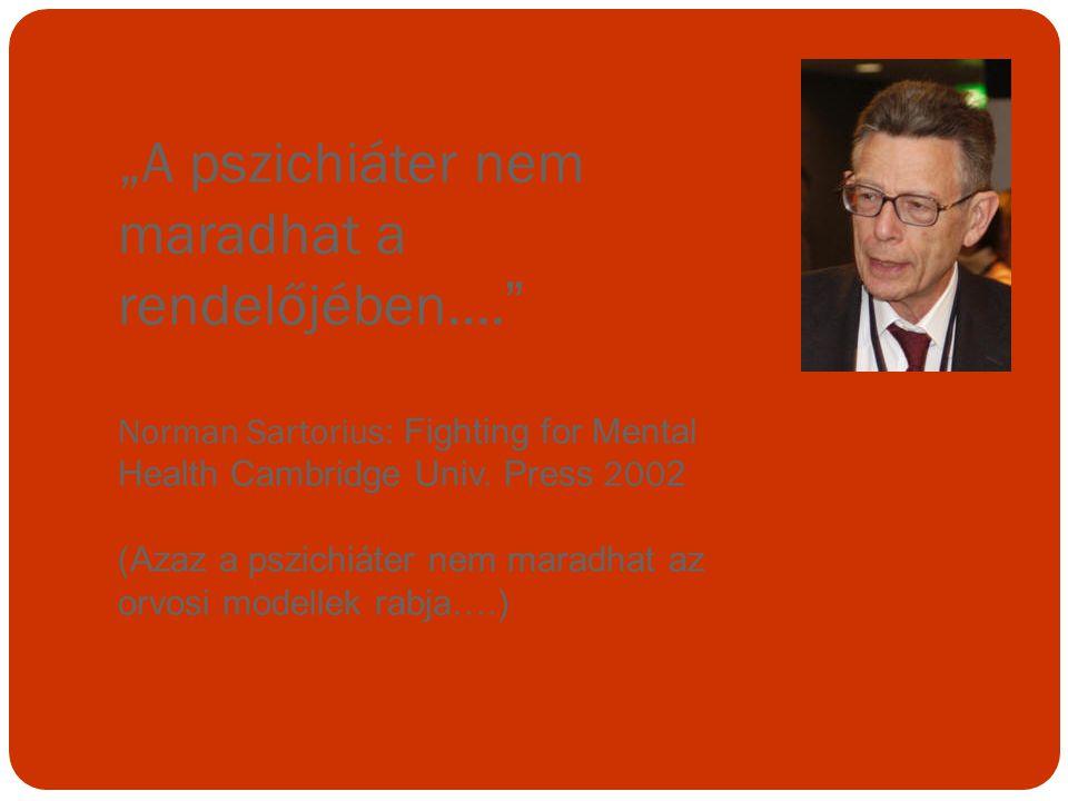 """A pszichiáter nem maradhat a rendelőjében.... "" Norman Sartorius : Fighting for Mental Health Cambridge Univ. Press 200 2 (Azaz a pszichiáter nem mar"