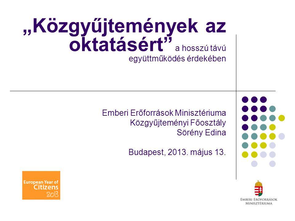 """""""Közgyűjtemények az oktatásért a hosszú távú együttműködés érdekében Emberi Erőforrások Minisztériuma Közgyűjteményi Főosztály Sörény Edina Budapest, 2013."""