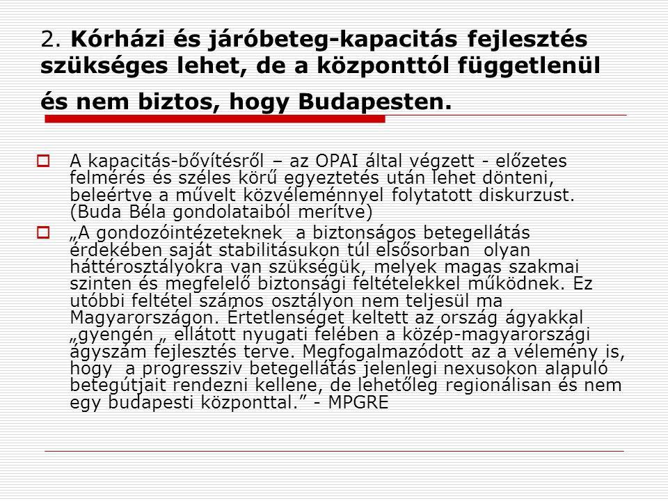 2. Kórházi és járóbeteg-kapacitás fejlesztés szükséges lehet, de a központtól függetlenül és nem biztos, hogy Budapesten.  A kapacitás-bővítésről – a