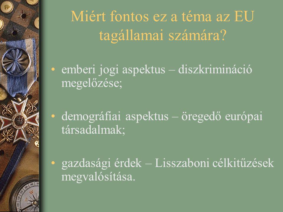 Miért fontos ez a téma az EU tagállamai számára? emberi jogi aspektus – diszkrimináció megelőzése; demográfiai aspektus – öregedő európai társadalmak;