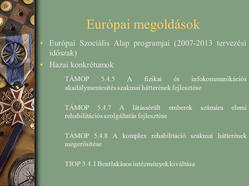Európai megoldások Európai Szociális Alap programjai (2007-2013 tervezési időszak) Hazai konkrétumok TÁMOP 5.4.5 A fizikai és infokommunikációs akadál