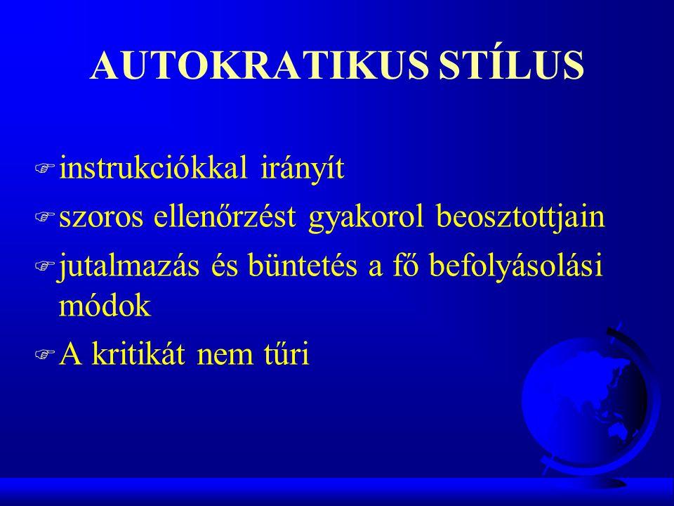 AUTOKRATIKUS STÍLUS F instrukciókkal irányít F szoros ellenőrzést gyakorol beosztottjain F jutalmazás és büntetés a fő befolyásolási módok F A kritiká