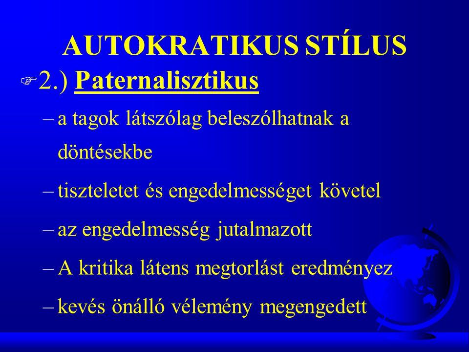 AUTOKRATIKUS STÍLUS F 2.) Paternalisztikus –a tagok látszólag beleszólhatnak a döntésekbe –tiszteletet és engedelmességet követel –az engedelmesség ju