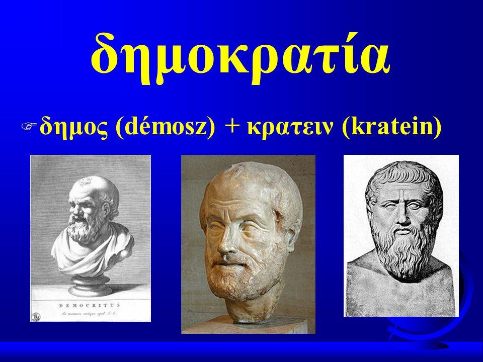 δημοκρατία F δημος (démosz) + κρατειν (kratein)