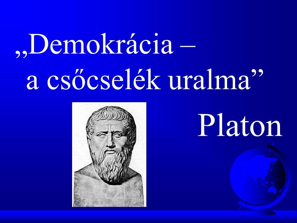 """""""Demokrácia – a csőcselék uralma"""" Platon"""
