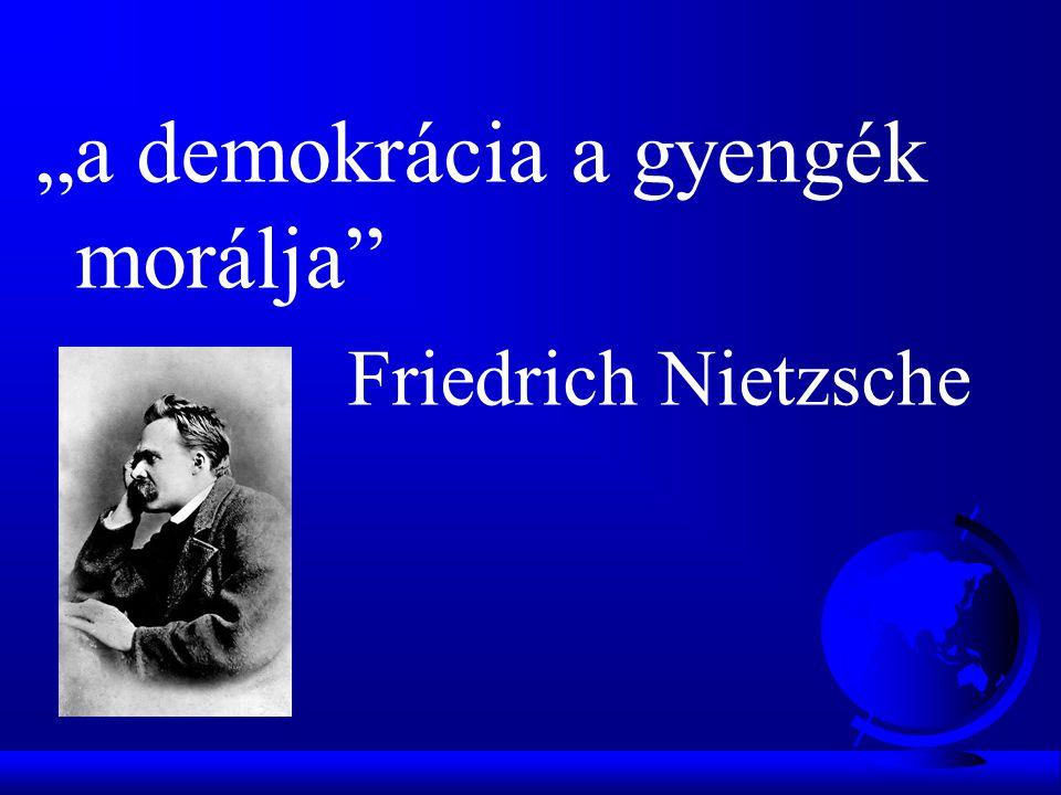 """""""a demokrácia a gyengék morálja"""" Friedrich Nietzsche"""
