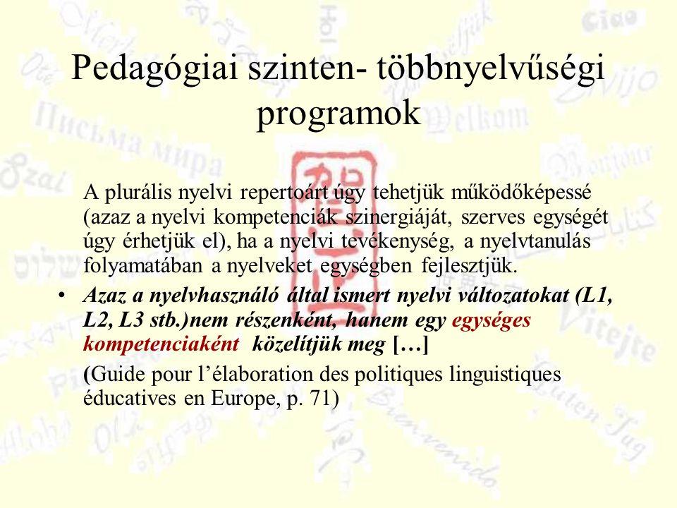 Pedagógiai szinten- többnyelvűségi programok A plurális nyelvi repertoárt úgy tehetjük működőképessé (azaz a nyelvi kompetenciák szinergiáját, szerves egységét úgy érhetjük el), ha a nyelvi tevékenység, a nyelvtanulás folyamatában a nyelveket egységben fejlesztjük.