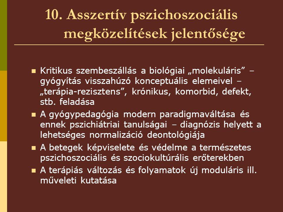 """10. Asszertív pszichoszociális megközelítések jelentősége Kritikus szembeszállás a biológiai """"molekuláris"""" – gyógyítás visszahúzó konceptuális elemeiv"""