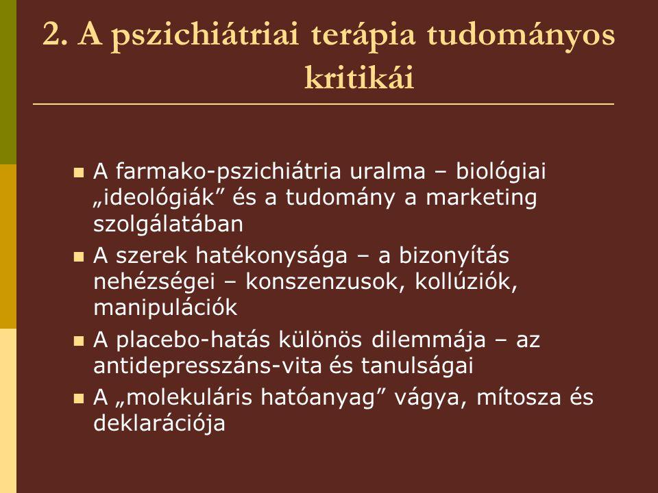 """2. A pszichiátriai terápia tudományos kritikái A farmako-pszichiátria uralma – biológiai """"ideológiák"""" és a tudomány a marketing szolgálatában A szerek"""