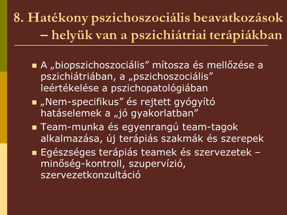 """8. Hatékony pszichoszociális beavatkozások – helyük van a pszichiátriai terápiákban A """"biopszichoszociális"""" mítosza és mellőzése a pszichiátriában, a"""