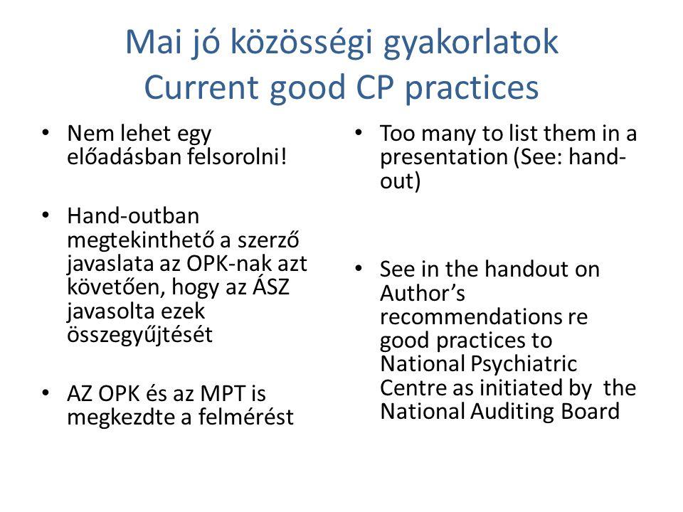 Mai jó közösségi gyakorlatok Current good CP practices Nem lehet egy előadásban felsorolni! Hand-outban megtekinthető a szerző javaslata az OPK-nak az