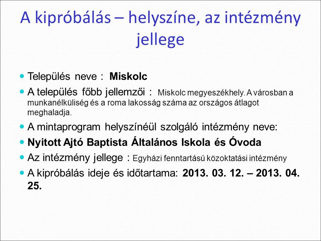 A kipróbálás – helyszíne, az intézmény jellege Település neve : Miskolc A település főbb jellemzői : Miskolc megyeszékhely.