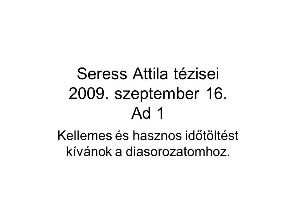 Seress Attila tézisei 2009.szeptember 16.