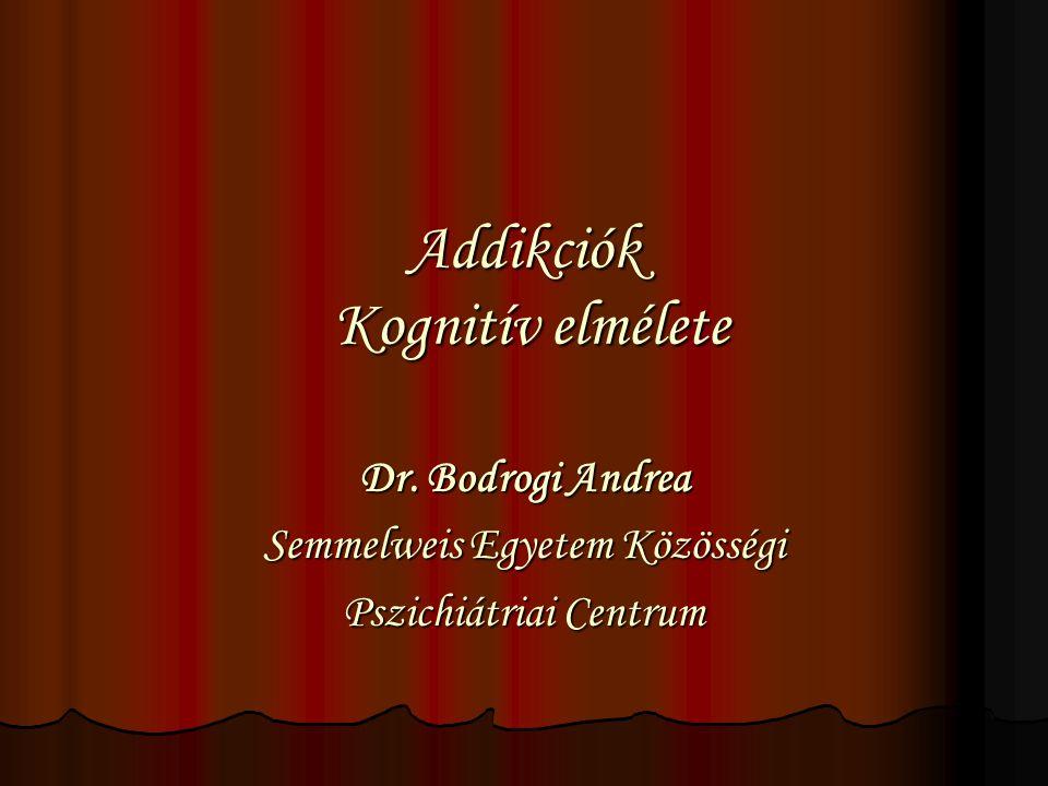 Addikciók Kognitív elmélete Dr. Bodrogi Andrea Semmelweis Egyetem Közösségi Pszichiátriai Centrum