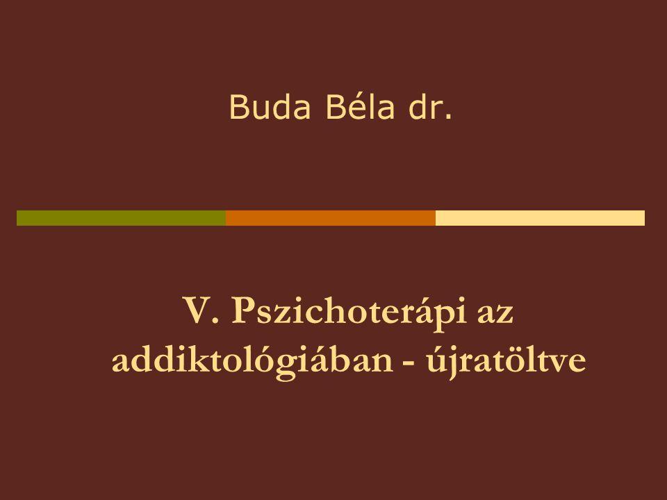 V. Pszichoterápi az addiktológiában - újratöltve Buda Béla dr.