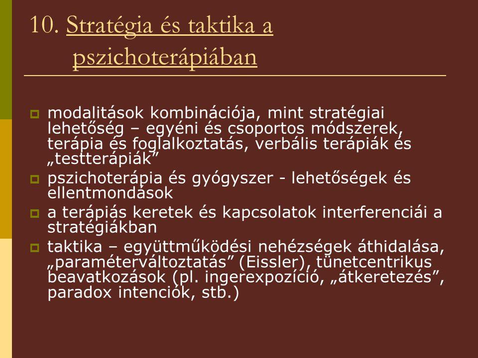 10. Stratégia és taktika a pszichoterápiában  modalitások kombinációja, mint stratégiai lehetőség – egyéni és csoportos módszerek, terápia és foglalk