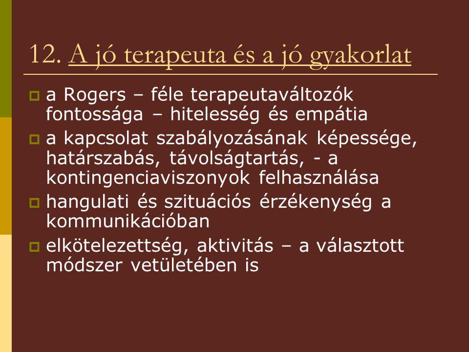12. A jó terapeuta és a jó gyakorlat  a Rogers – féle terapeutaváltozók fontossága – hitelesség és empátia  a kapcsolat szabályozásának képessége, h