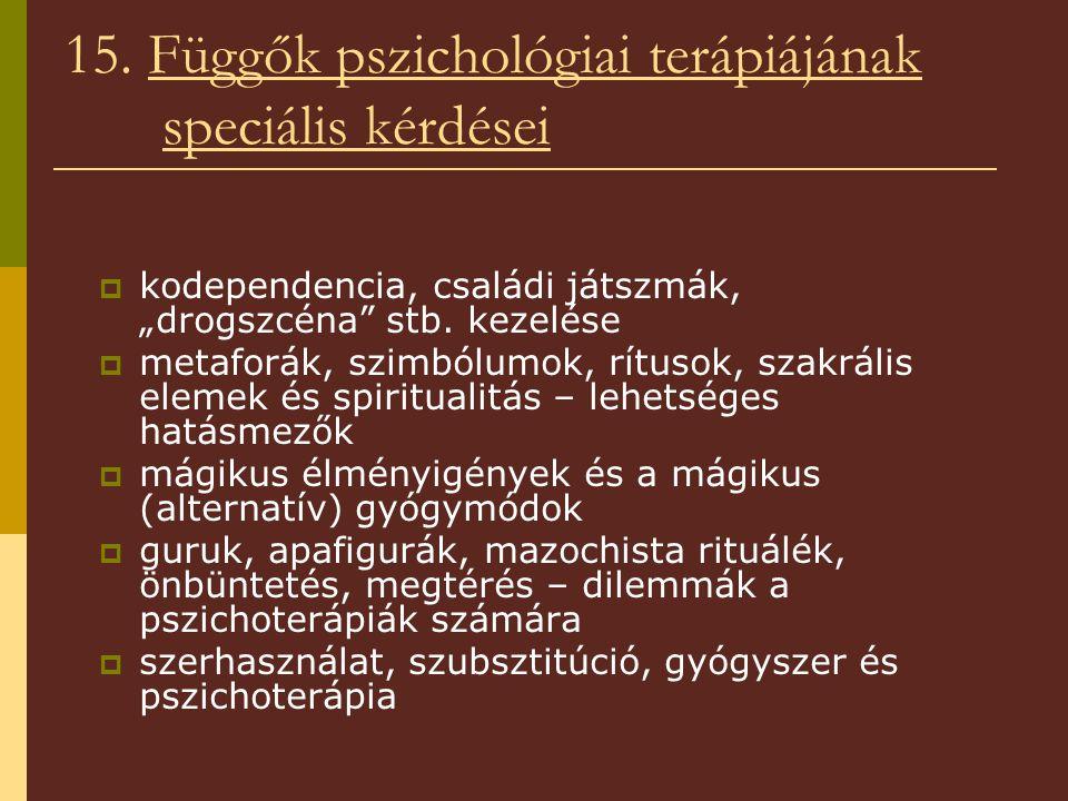 """15. Függők pszichológiai terápiájának speciális kérdései  kodependencia, családi játszmák, """"drogszcéna"""" stb. kezelése  metaforák, szimbólumok, rítus"""