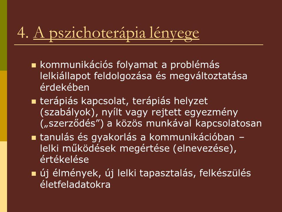 4. A pszichoterápia lényege kommunikációs folyamat a problémás lelkiállapot feldolgozása és megváltoztatása érdekében terápiás kapcsolat, terápiás hel