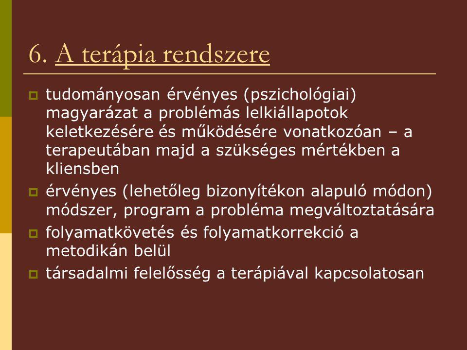 6. A terápia rendszere  tudományosan érvényes (pszichológiai) magyarázat a problémás lelkiállapotok keletkezésére és működésére vonatkozóan – a terap